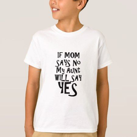If mom say no my aunt say yes T-Shirt - tap, personalize, buy right now!