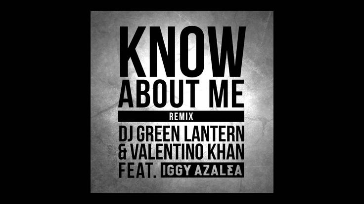DJ Green Lantern & Valentino Khan feat. Iggy Azalea - Know About Me Remi...