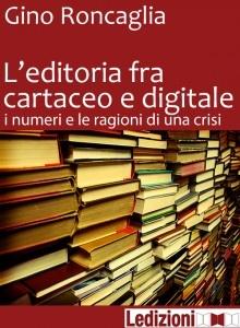 Una recente e dettagliata analisi di Gino Roncaglia, che svela alcuni meccanismi della crisi che l'industria editoriale sta attraversando. (eFFe)