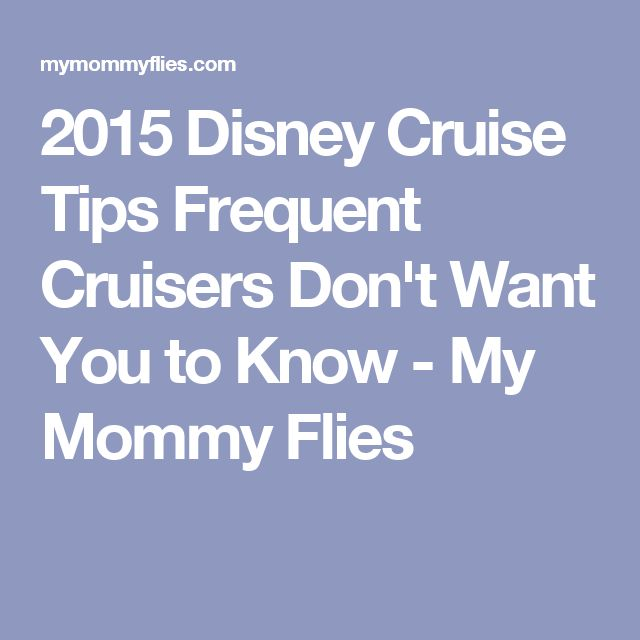 2015 Disney Cruise Tips Frequent Cruisers Don't Want You to Know - My Mommy Flies