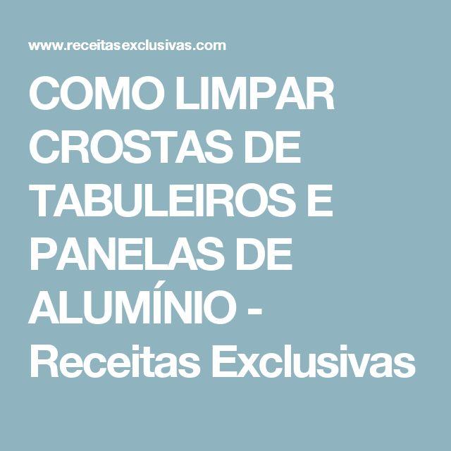 COMO LIMPAR CROSTAS DE TABULEIROS E PANELAS DE ALUMÍNIO - Receitas Exclusivas