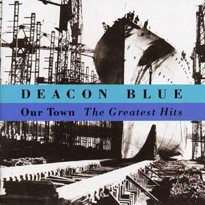DEACON BLUE - OUR TOWN...THE GREATEST HITS