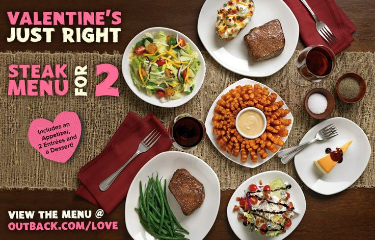 Do Valentine's Just Right @Outback Steakhouse with our Steak Menu for Two. Choose 2 steaks, 2 sides and 2 salads paired with a Bloomin' Onion® and a slice of Classic Cheesecake to share. Available Feb 10-16. Open at 11 AM on Valentine's Day. Visit Outback.com/Love. Price, product, participation and hours may vary by location.