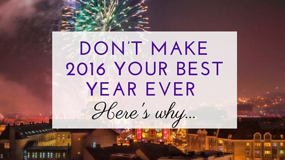 Don't make 2016 your best year ever