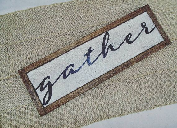 Check out this item in my Etsy shop https://www.etsy.com/ca/listing/510713759/gather-wood-sign-framed-calligraphy