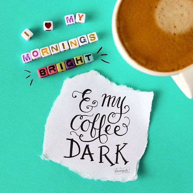 I like my mornings bright and my coffee dark. Truth!
