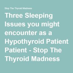 Three Sleeping Issues you might encounter as a Hypothyroid Patient - Stop The Thyroid Madness