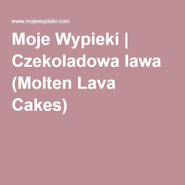 Moje Wypieki | Czekoladowa lawa (Molten Lava Cakes)