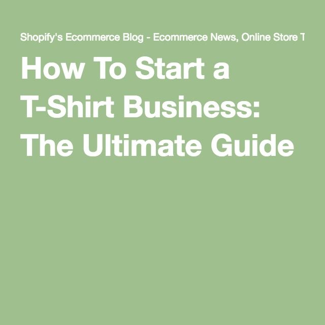 How To Start a T-Shirt Business: The Ultimate Guide