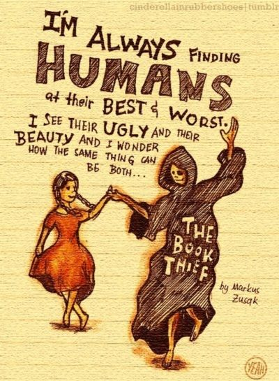 The Book Thief - haven't read it? You should. Makes you look at Death in a whole new way!