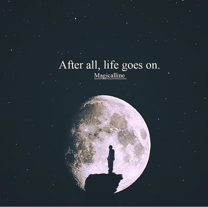 After all life goes on.. Life goes on, Life quotes, Go