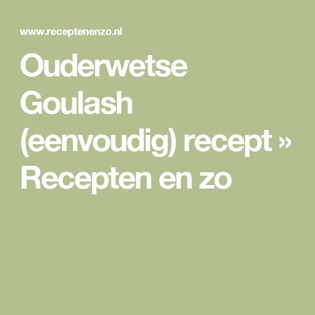 Ouderwetse Goulash (eenvoudig) recept » Recepten en zo