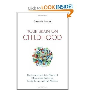 """""""But to capitalize on the way the human brain was built to grow, we have to redesign children's environments—their homes, schools, toys, and pastimes. In Your Brain on Childhood, developmental psychologist Gabrielle Principe uses scientific evidence to explain the disconnect between the brain's evolutionary history and our children's technology-centered present—and suggests ways for us to naturalize childhood again."""""""
