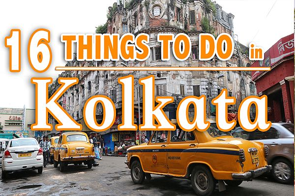 Kolkata Travel Guide | Things to Do, See and Eat in