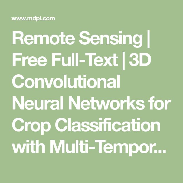 Remote Sensing | Free Full-Text | 3D Convolutional Neural Networks for Crop Classification with Multi-Temporal Remote Sensing Images