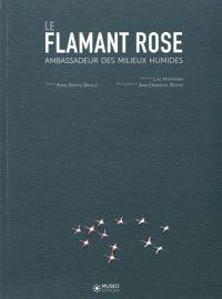 Le flamant rose : ambassadeur des milieux humides / Anne-Sophie Deville, Muséo Editions, 2015 BU LILLE 1, Cote 598.3 DEV http://catalogue.univ-lille1.fr/F/?func=find-b&find_code=SYS&adjacent=N&local_base=LIL01&request=000628113