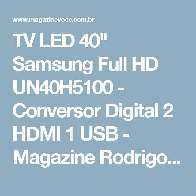 "TV LED 40"" Samsung Full HD UN40H5100 - Conversor Digital 2 HDMI 1 USB - Magazine Rodrigosalata"