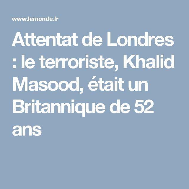 Attentat de Londres : le terroriste, Khalid Masood, était un Britannique de 52 ans