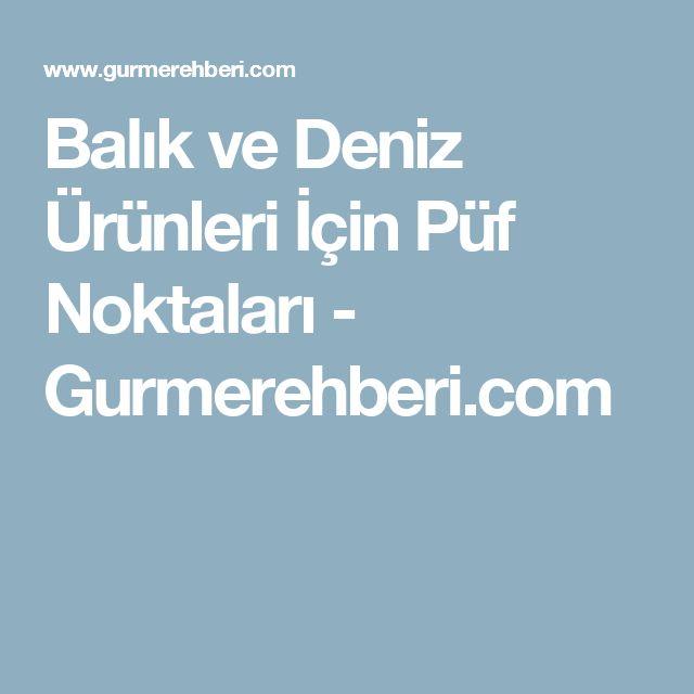 Balık ve Deniz Ürünleri İçin Püf Noktaları - Gurmerehberi.com