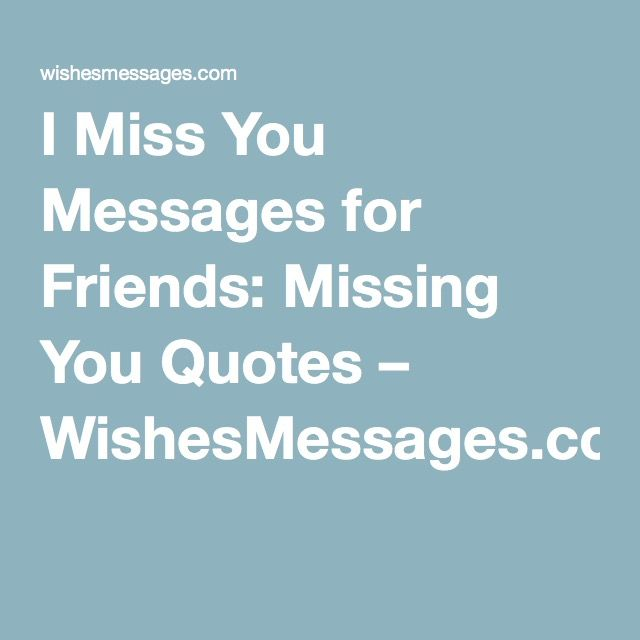 I Miss You Messages for Friends: Missing You Quotes – WishesMessages.com