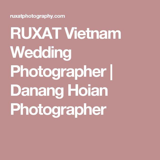 RUXAT Vietnam Wedding Photographer | Danang Hoian Photographer