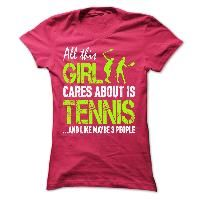 All this girl cares about is Tennis ... Shirts[Hot]