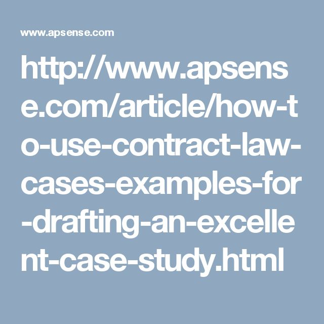 http://www.apsense.com/article/how-to-use-contract-law-cases-examples-for-drafting-an-excellent-case-study.html