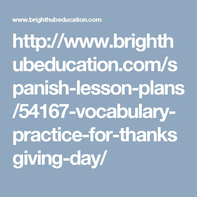 http://www.brighthubeducation.com/spanish-lesson-plans/54167-vocabulary-practice-for-thanksgiving-day/