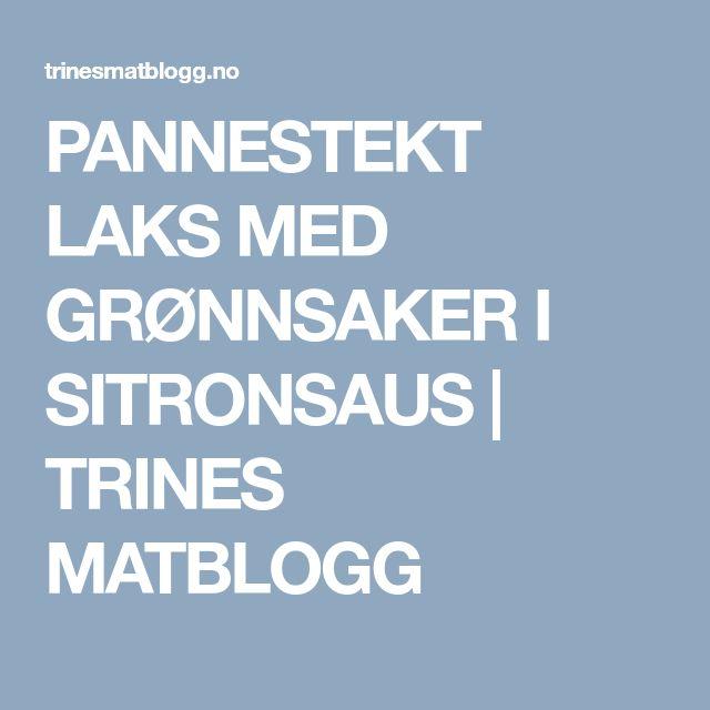 PANNESTEKT LAKS MED GRØNNSAKER I SITRONSAUS   TRINES MATBLOGG