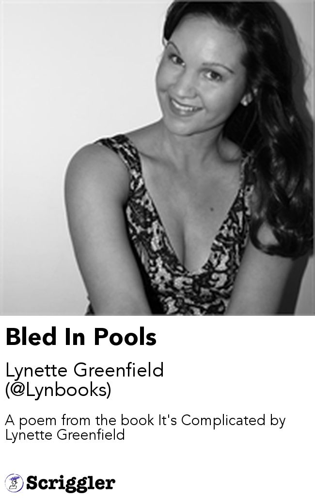 Bled In Pools by Lynette Greenfield (@Lynbooks) https://scriggler.com/detailPost/story/54050 A poem from the book It's Complicated by Lynette Greenfield
