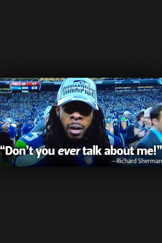 Richard Sherman: Don't you ever talk about me!   The 12th Man Loves Richard Sherman!