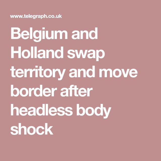 Belgium and Holland swap territory and move border after headless body shock
