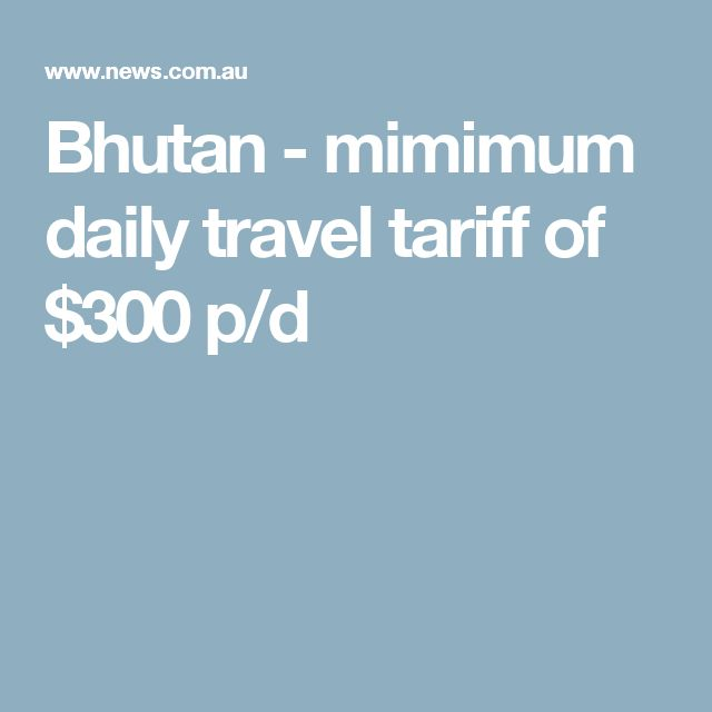 Bhutan - mimimum daily travel tariff of $300 p/d