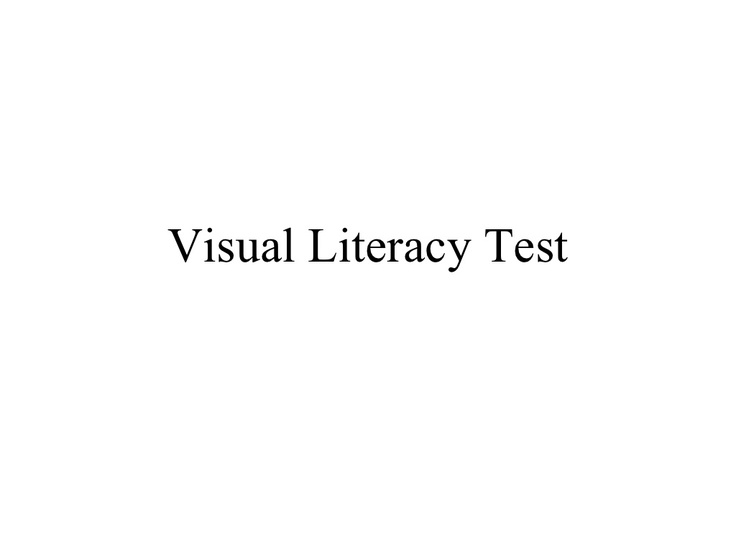 visual-literacy-test by philbyh via Slideshare    OK, so you think that you are visually literate.  Then go ahead and take this fun, interactive test.