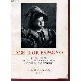 L'age D'or Espagnol - La Peinture En Espagne Et En France Autour Du Caravagisme / Exposition A Bordeaux Du 16 Mai Au 31 Juillet 1955.   de MARTIN-MERY GILBERTE