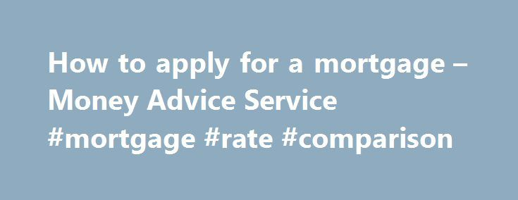 How to apply for a mortgage – Money Advice Service #mortgage #rate #comparison http://mortgage.remmont.com/how-to-apply-for-a-mortgage-money-advice-service-mortgage-rate-comparison/  #apply for mortgage # How to apply for a mortgage When you apply for a mortgage, lenders have to make sure that you can afford your monthly repayments. Read on to learn everything you need to know about applying for a mortgage. How do lenders check I can afford a mortgage? Lenders will add up all your household…