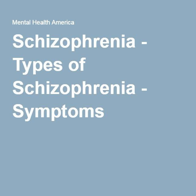 Schizophrenia - Types of Schizophrenia - Symptoms