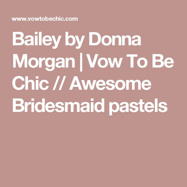 Bailey by Donna Morgan   Vow To Be Chic // Awesome Bridesmaid pastels
