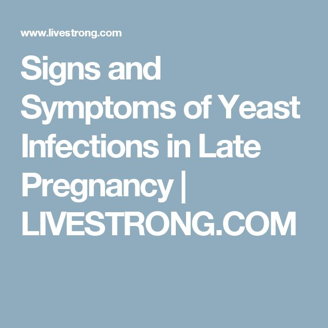 Signs and Symptoms of Yeast Infections in Late Pregnancy | LIVESTRONG.COM