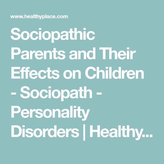 Sociopathic Parents and Their Effects on Children - Sociopath - Personality Disorders | HealthyPlace