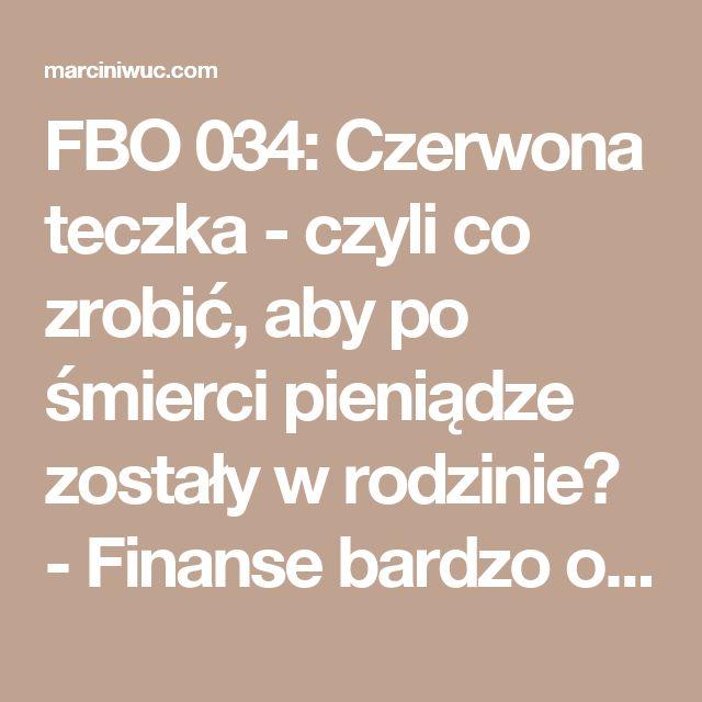 FBO 034: Czerwona teczka - czyli co zrobić, aby po śmierci pieniądze zostały w rodzinie? - Finanse bardzo osobiste
