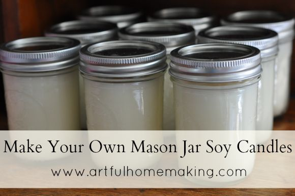 Artful Homemaking: Make Your Own Mason Jar Soy Candles {Tutorial}