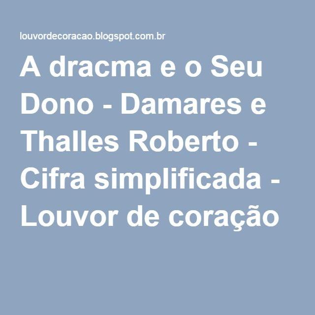 A dracma e o Seu Dono - Damares e Thalles Roberto - Cifra simplificada - Louvor de coração