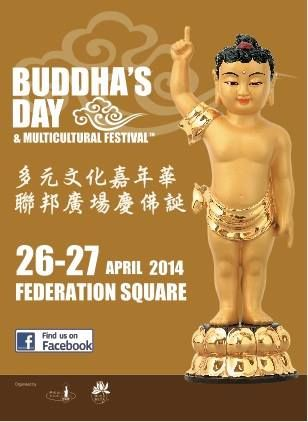 Take part in traditional Buddhist ceremonies and enjoy a vegetarian culinary tour of Asia at Fed Square.     Buddha's Day & Multicultural Festival incorporates the traditions of Buddhist celebrations including the Bathing of the Buddha, daily Dharma ceremonies, the Wishing Bell and traditional incense offerings, a vegetarian feast of Asia alongside the Yarra River, cultural demonstrations and insights, music, art and craft and community service groups.
