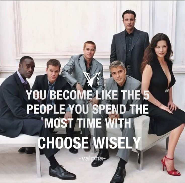 Surround yourself with people who are going to take you higher. Choose wisely.