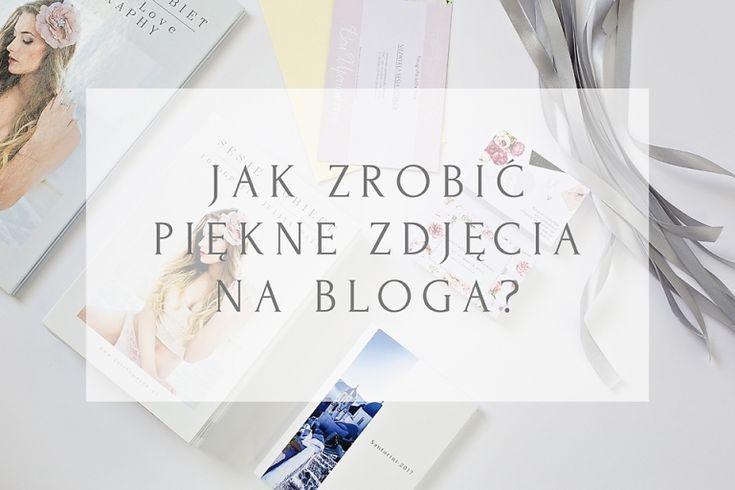 Jak zrobić piękne zdjęcia na bloga?
