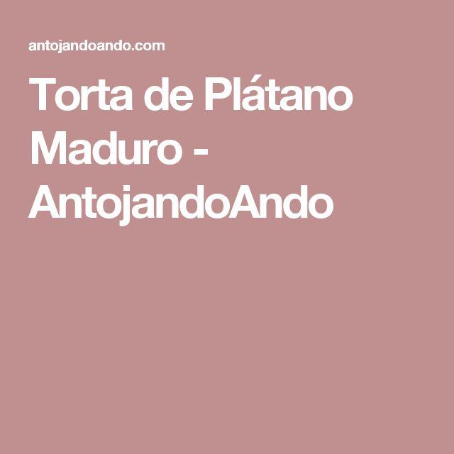Torta de Plátano Maduro - AntojandoAndo