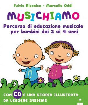 MUSICHIAMO. PERCORSO DI EDUCAZIONE MUSICALE PER BAMBINI DAI 2 AI 4 ANNI. Libro con CD musicale. Di Fulvia Rizonico, musiche di Marcella Oddi.