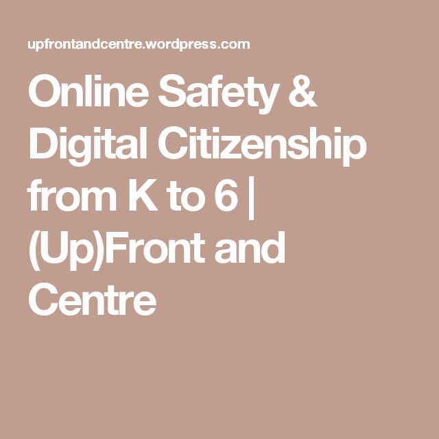 Online Safety & Digital Citizenship from K to 6 | (Up)Front and Centre