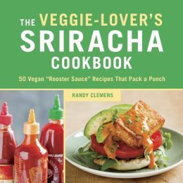 Spice up #MeatlessMonday with The Veggie-Lover's #Sriracha Cookbook
